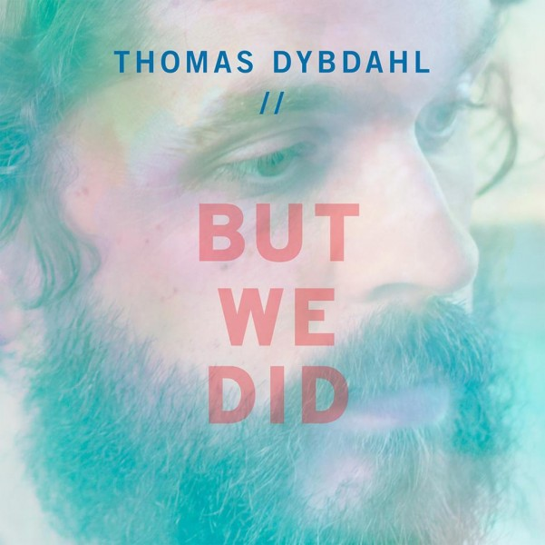 Watch: Thomas Dybdahl – But We Did