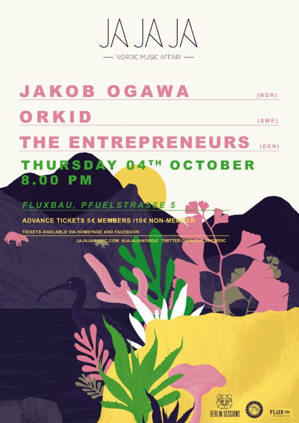 Ja Ja Ja Berlin: October with Jakob Ogawa (NO), ORKID (SE) + The Entrepreneurs (DK)